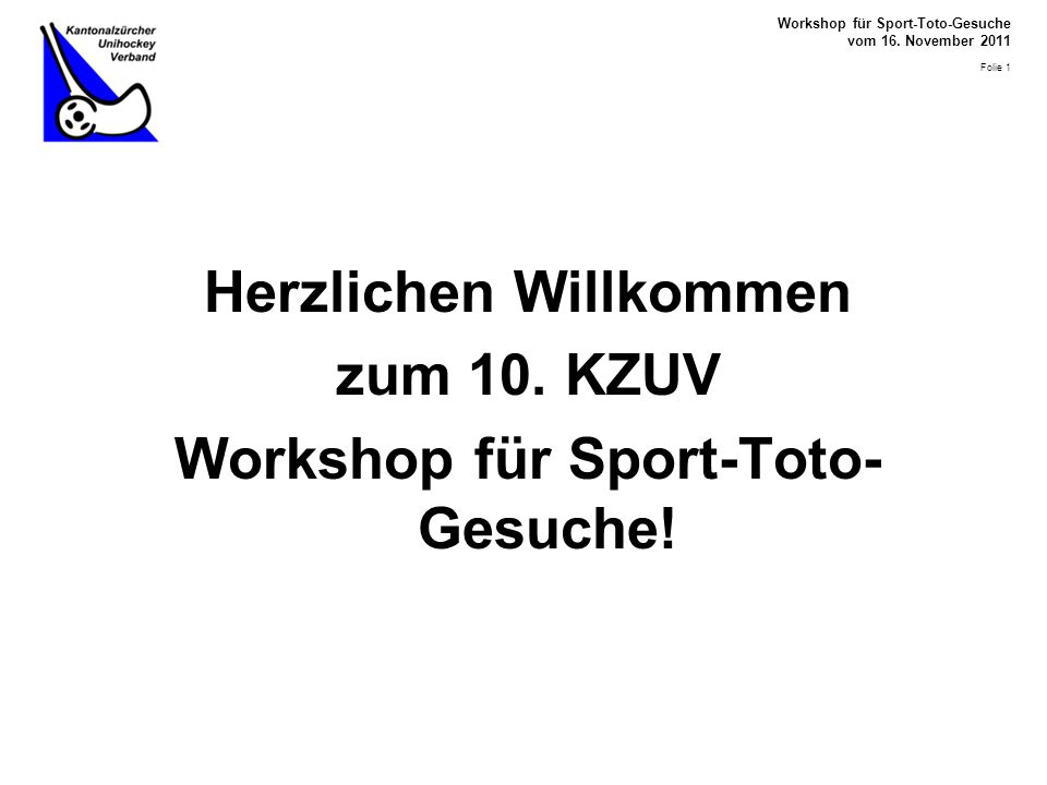 Workshop für Sport-Toto-Gesuche vom 16. November 2011 Folie 1 Herzlichen Willkommen zum 10.