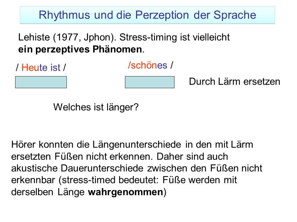 Lehiste (1977, Jphon). Stress-timing ist vielleicht ein perzeptives Phänomen. Hörer konnten die Längenunterschiede in den mit Lärm ersetzten Füßen nic