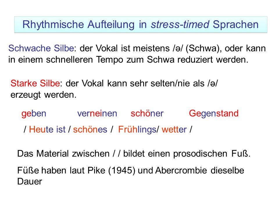 gebenverneinenschönerGegenstand Schwache Silbe: der Vokal ist meistens /ə/ (Schwa), oder kann in einem schnelleren Tempo zum Schwa reduziert werden. S