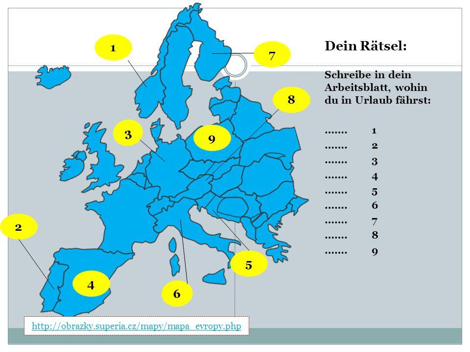 Dein Rätsel: Schreibe in dein Arbeitsblatt, wohin du in Urlaub fährst: …….1 …….2 …….3 …….4 …….5 …….6 …….7 …….8 …….9 http://obrazky.superia.cz/mapy/map