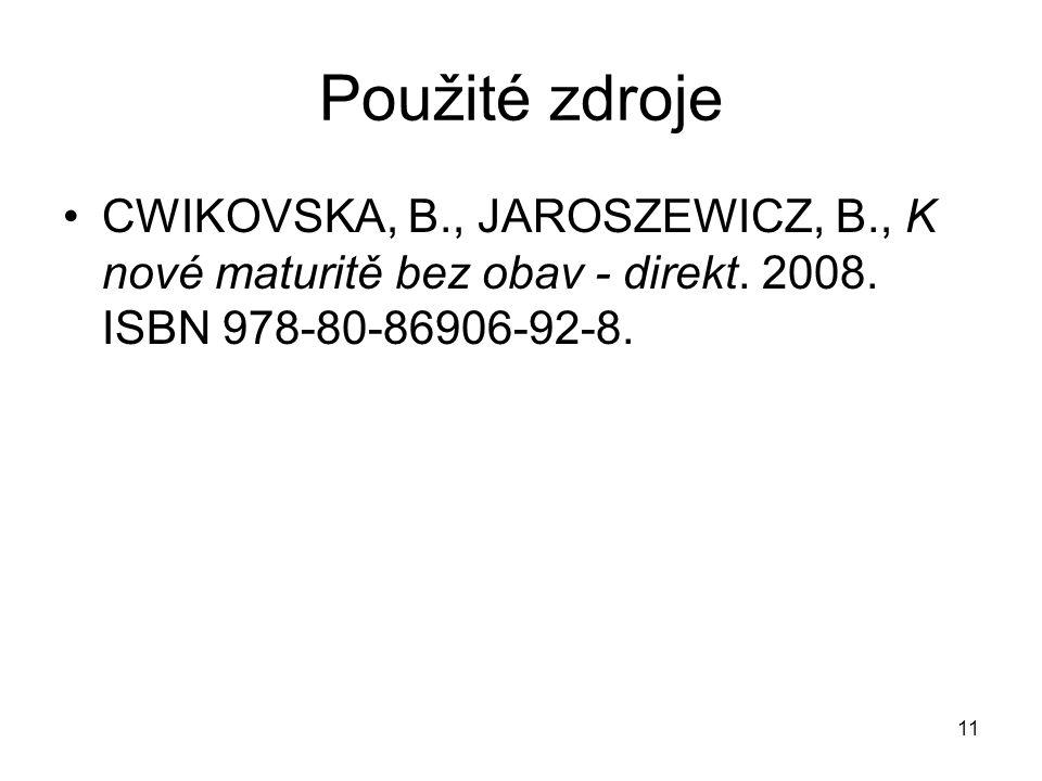 11 Použité zdroje CWIKOVSKA, B., JAROSZEWICZ, B., K nové maturitě bez obav - direkt.