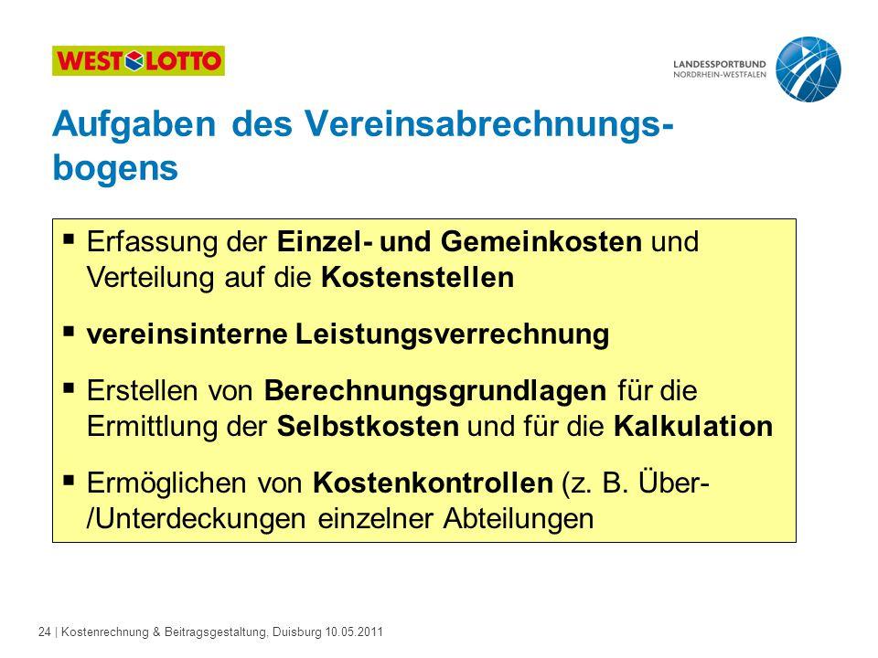 24 | Kostenrechnung & Beitragsgestaltung, Duisburg 10.05.2011 Aufgaben des Vereinsabrechnungs- bogens  Erfassung der Einzel- und Gemeinkosten und Ver