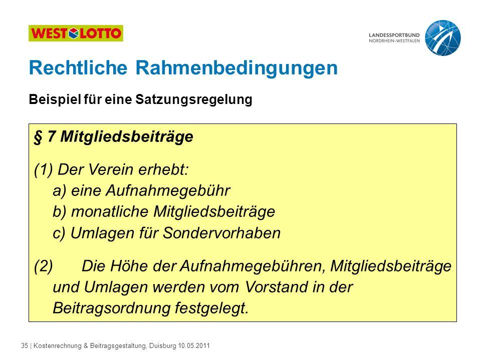 35 | Kostenrechnung & Beitragsgestaltung, Duisburg 10.05.2011 Rechtliche Rahmenbedingungen Beispiel für eine Satzungsregelung § 7 Mitgliedsbeiträge (1