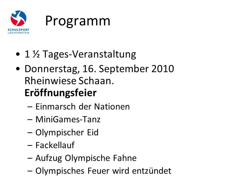 Programm 1 ½ Tages-Veranstaltung Donnerstag, 16. September 2010 Rheinwiese Schaan. Eröffnungsfeier –Einmarsch der Nationen –MiniGames-Tanz –Olympische
