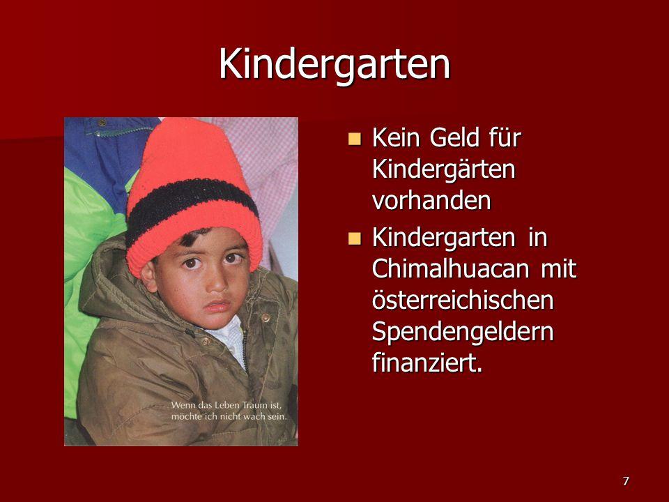 7 Kindergarten Kein Geld für Kindergärten vorhanden Kein Geld für Kindergärten vorhanden Kindergarten in Chimalhuacan mit österreichischen Spendengeldern finanziert.
