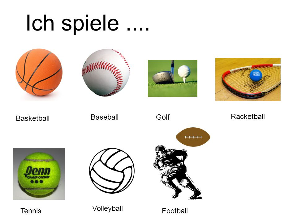 Ich spiele.... Basketball BaseballGolf Racketball Tennis Volleyball Football