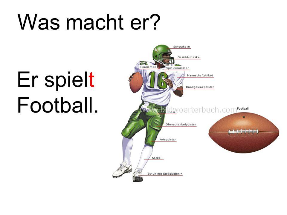 Was macht er? Er spielt Football.
