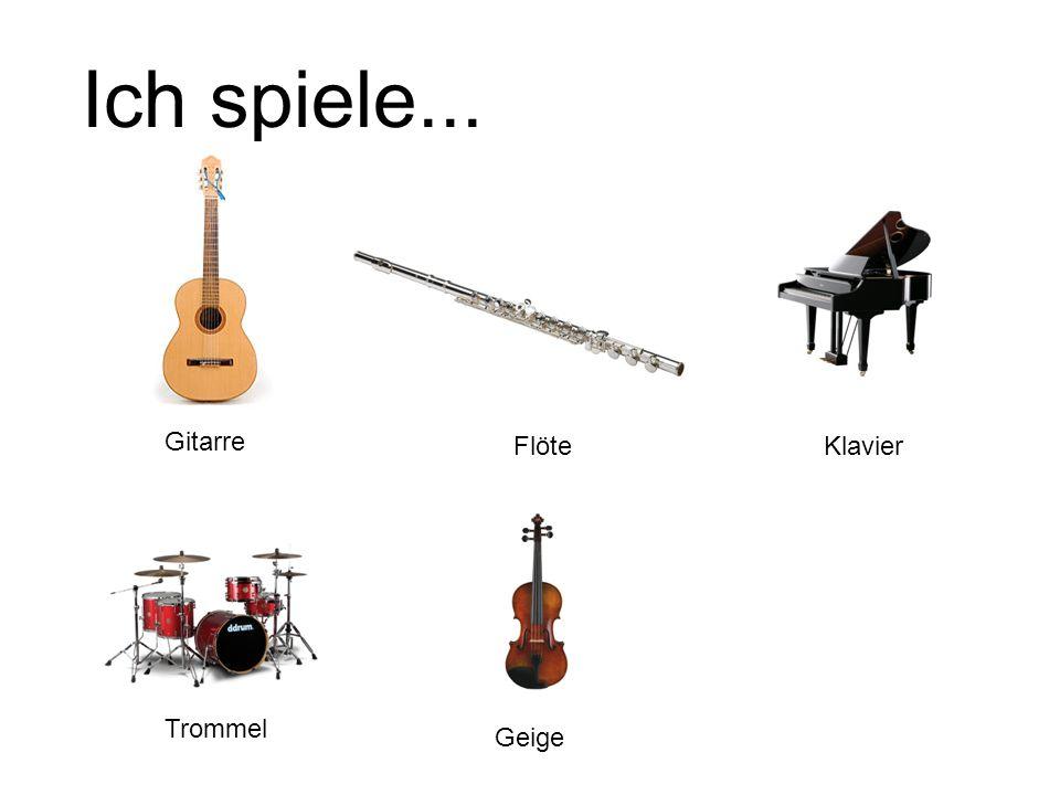 Ich spiele... Gitarre FlöteKlavier Trommel Geige