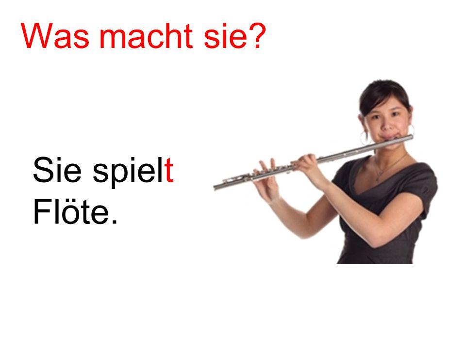 Sie spielt Flöte. Was macht sie?