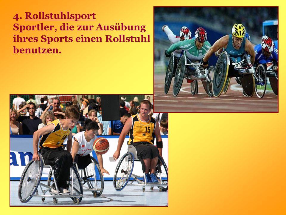 4. Rollstuhlsport Sportler, die zur Ausübung ihres Sports einen Rollstuhl benutzen.