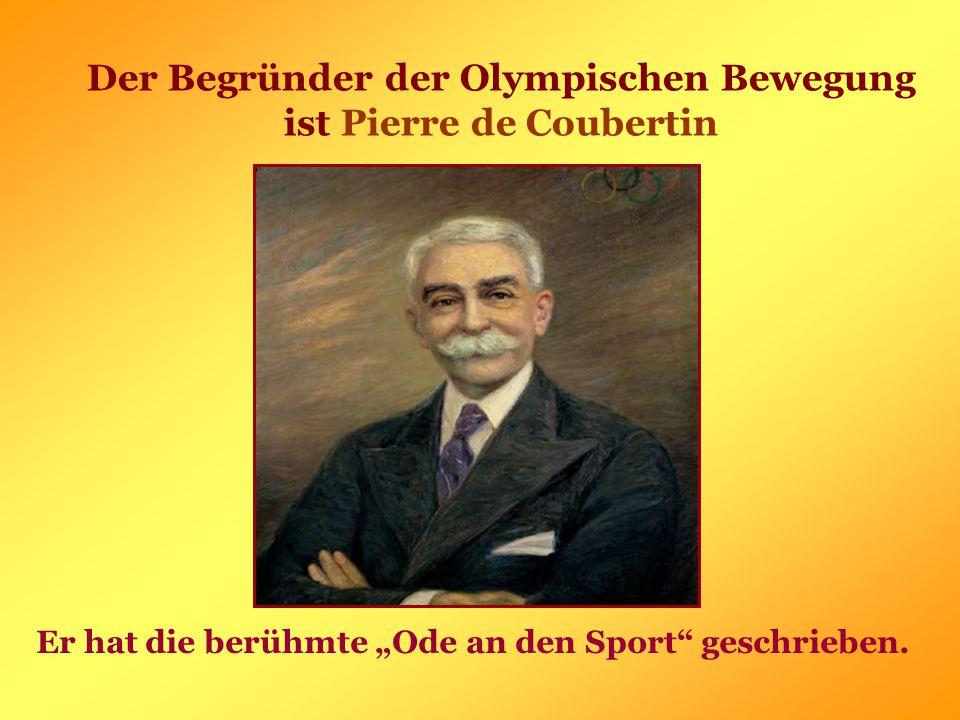 "Der Begründer der Olympischen Bewegung ist Pierre de Coubertin Er hat die berühmte ""Ode an den Sport geschrieben."