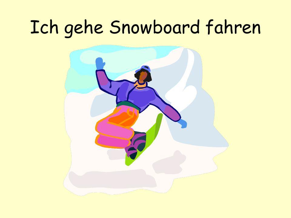 Ich gehe Snowboard fahren