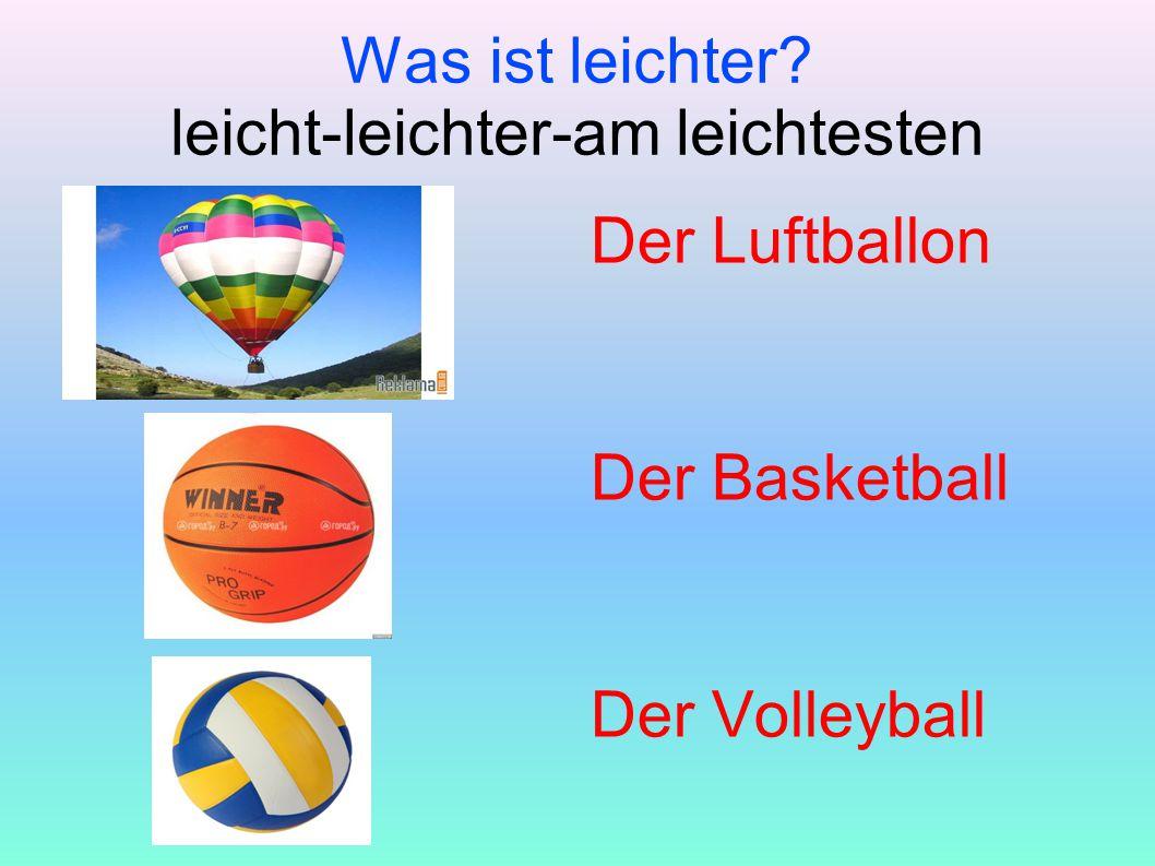 Der Luftballon Der Basketball Der Volleyball Was ist leichter? leicht-leichter-am leichtesten