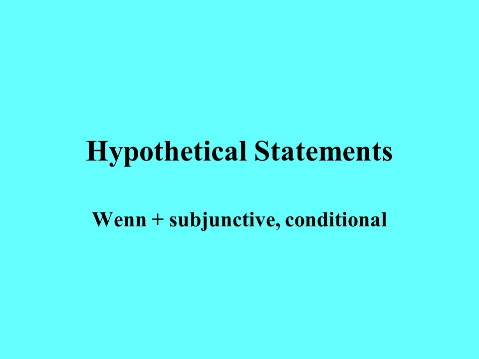 Hypothetical Statements Wenn + subjunctive, conditional