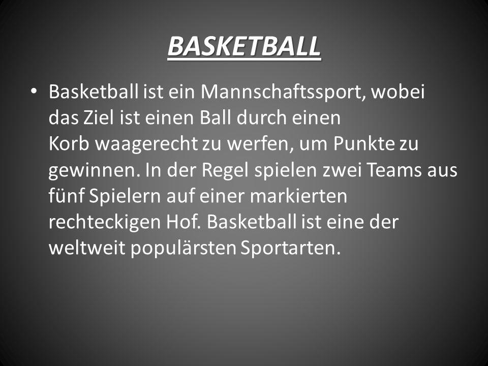 BASKETBALL Basketball ist ein Mannschaftssport, wobei das Ziel ist einen Ball durch einen Korb waagerecht zu werfen, um Punkte zu gewinnen.