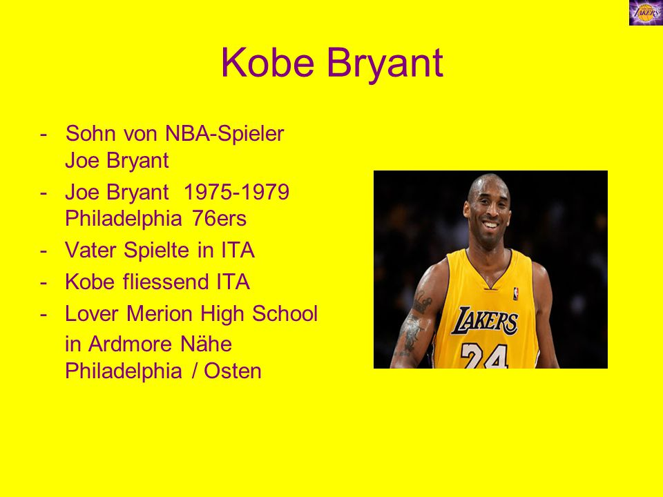 Kobe Bryant - Sohn von NBA-Spieler Joe Bryant -Joe Bryant 1975-1979 Philadelphia 76ers -Vater Spielte in ITA -Kobe fliessend ITA -Lover Merion High Sc