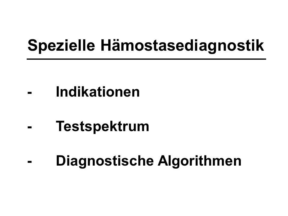 Basisdiagnostik: HD -Thrombozytenzahl (EDTA-/Citratblut) -Peripherer Blutausstrich -In-vitro-Blutungszeit (PFA-100) -Globalteste: aPTT/Quick-Wert Faktor-XIII-Aktivität -von-Willebrand-Faktor Antigen/ Ristocetin-Kofaktor