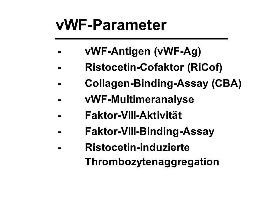 vWF-Parameter -vWF-Antigen (vWF-Ag) -Ristocetin-Cofaktor (RiCof) -Collagen-Binding-Assay (CBA) -vWF-Multimeranalyse -Faktor-VIII-Aktivität -Faktor-VII