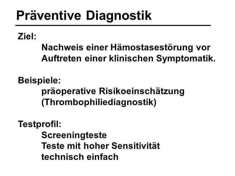 Präventive Diagnostik Ziel: Nachweis einer Hämostasestörung vor Auftreten einer klinischen Symptomatik. Beispiele: präoperative Risikoeinschätzung (Th