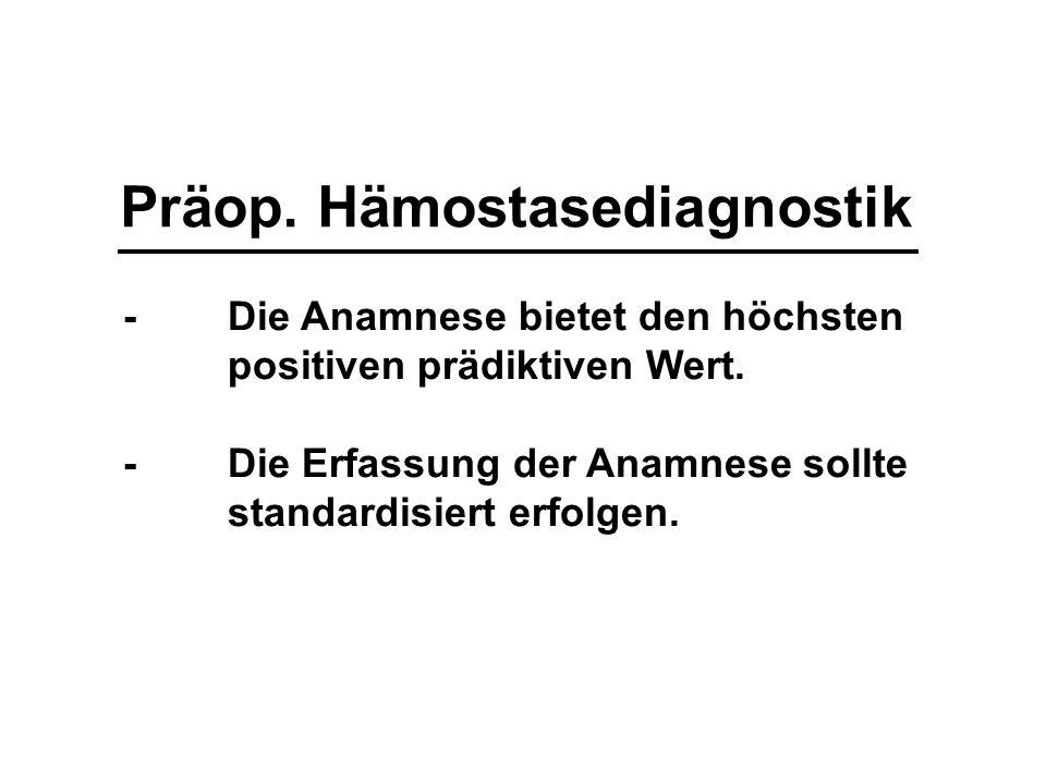 Präop. Hämostasediagnostik -Die Anamnese bietet den höchsten positiven prädiktiven Wert. -Die Erfassung der Anamnese sollte standardisiert erfolgen.
