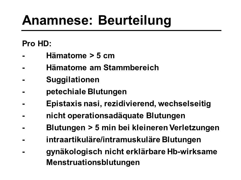Anamnese: Beurteilung Pro HD: -Hämatome > 5 cm -Hämatome am Stammbereich -Suggilationen -petechiale Blutungen -Epistaxis nasi, rezidivierend, wechsels
