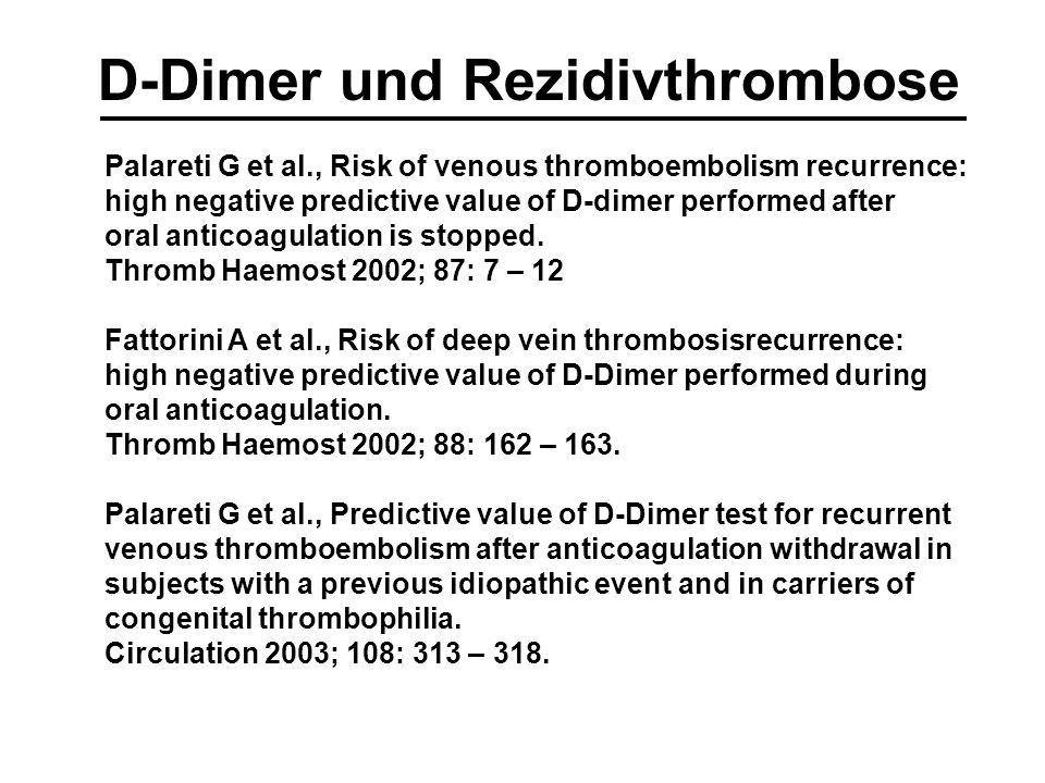 D-Dimer und Rezidivthrombose Palareti G et al., Risk of venous thromboembolism recurrence: high negative predictive value of D-dimer performed after o