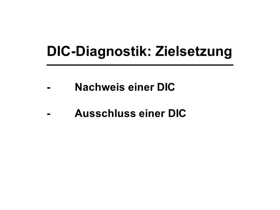 DIC-Diagnostik: Zielsetzung -Nachweis einer DIC -Ausschluss einer DIC