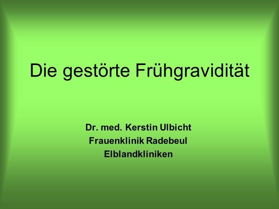 Die gestörte Frühgravidität Dr. med. Kerstin Ulbicht Frauenklinik Radebeul Elblandkliniken