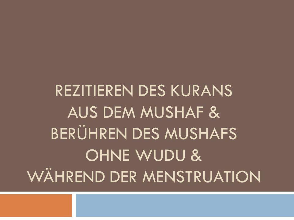 REZITIEREN DES KURANS AUS DEM MUSHAF & BERÜHREN DES MUSHAFS OHNE WUDU & WÄHREND DER MENSTRUATION