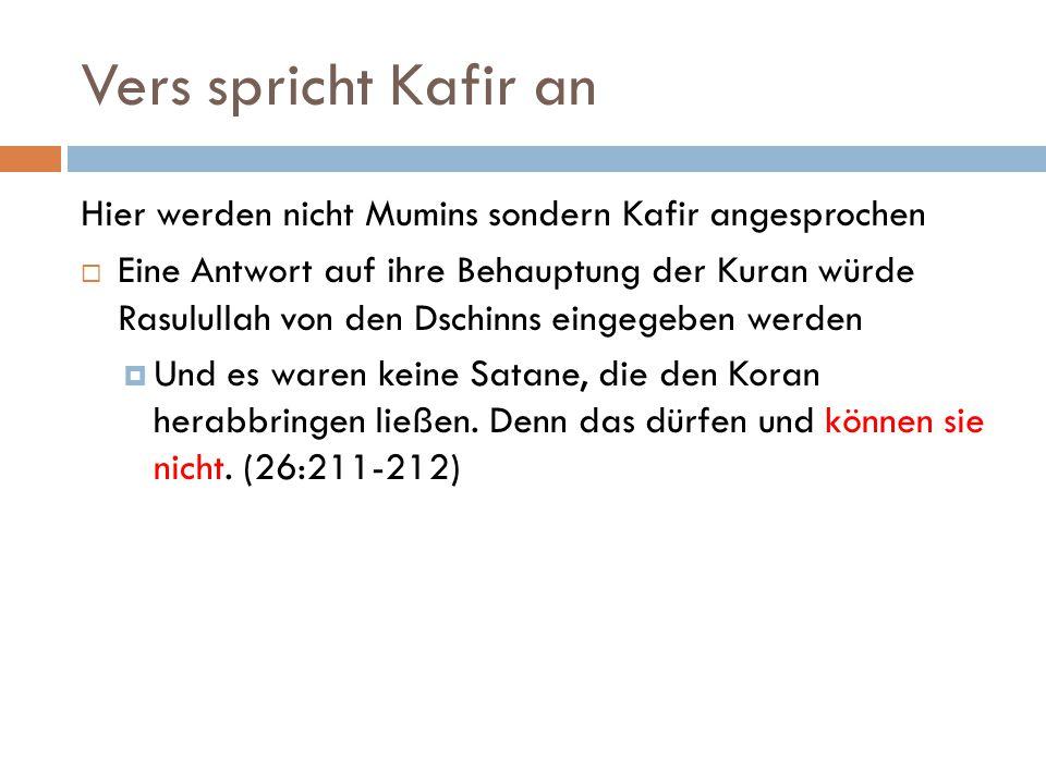 Vers spricht Kafir an Hier werden nicht Mumins sondern Kafir angesprochen  Eine Antwort auf ihre Behauptung der Kuran würde Rasulullah von den Dschinns eingegeben werden  Und es waren keine Satane, die den Koran herabbringen ließen.