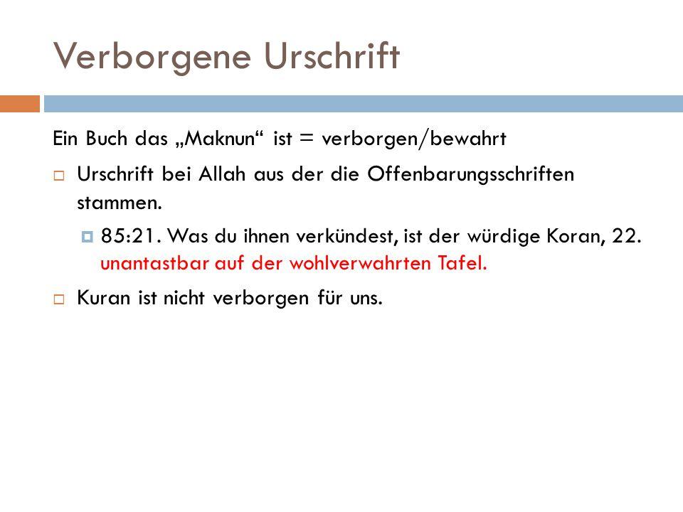 """Verborgene Urschrift Ein Buch das """"Maknun"""" ist = verborgen/bewahrt  Urschrift bei Allah aus der die Offenbarungsschriften stammen.  85:21. Was du ih"""