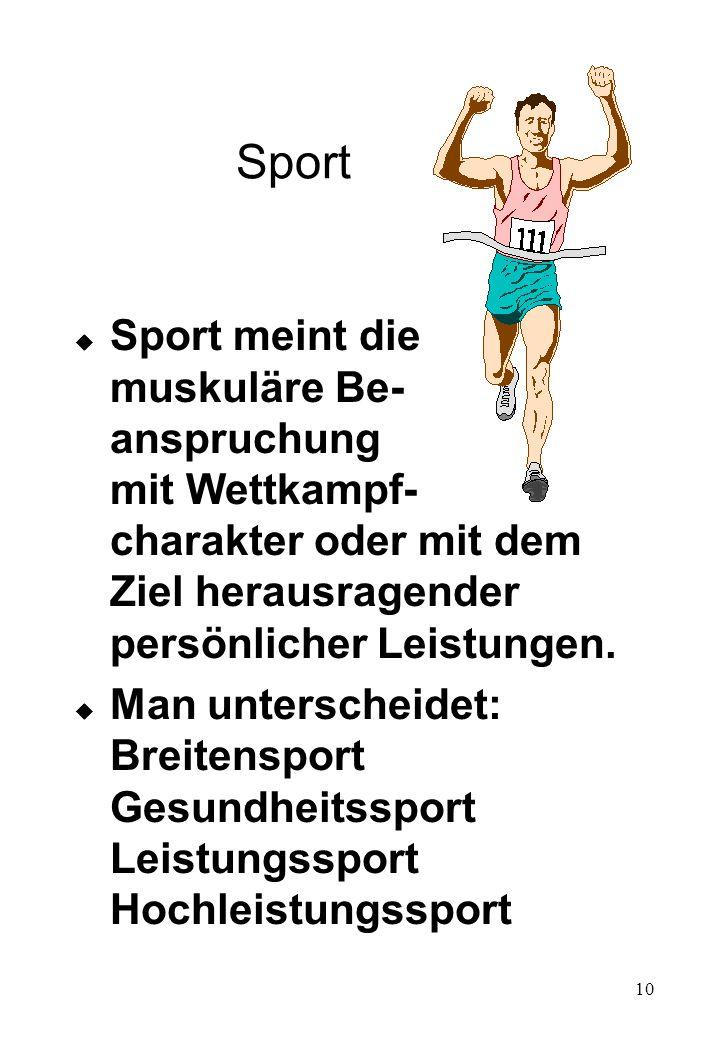 10 Sport u Sport meint die muskuläre Be- anspruchung mit Wettkampf- charakter oder mit dem Ziel herausragender persönlicher Leistungen. u Man untersch