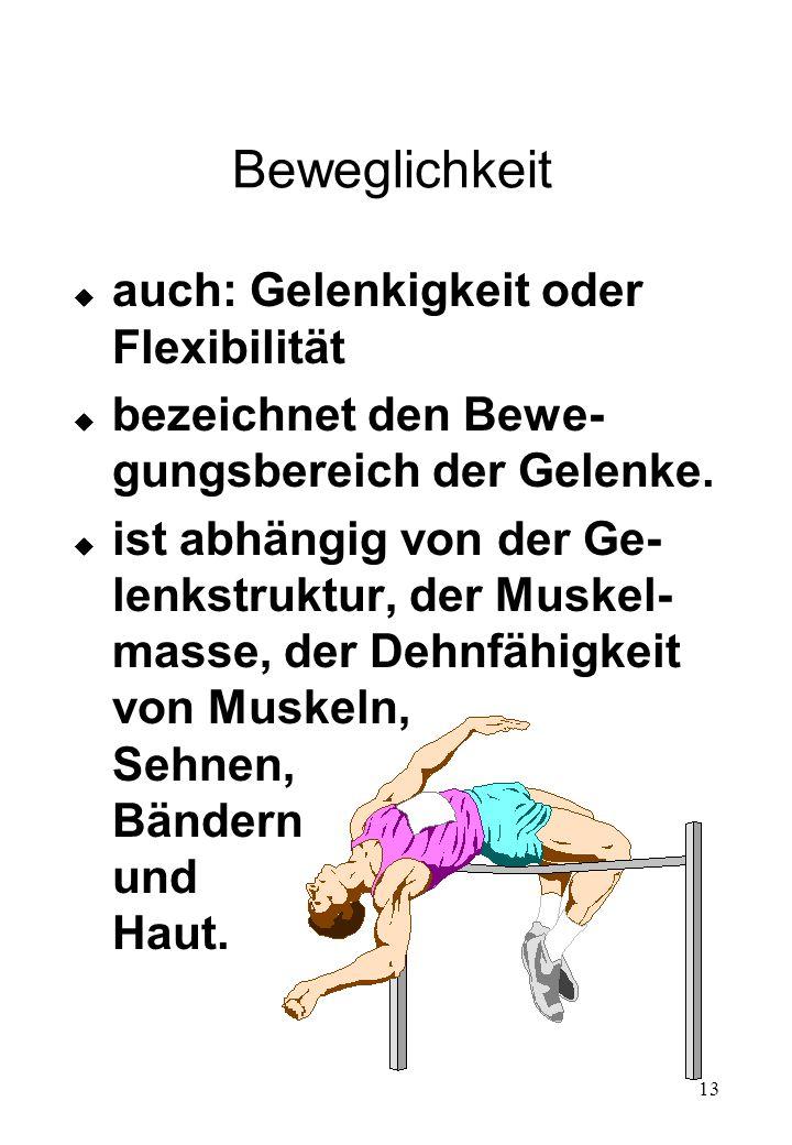 13 Beweglichkeit  auch: Gelenkigkeit oder Flexibilität  bezeichnet den Bewe- gungsbereich der Gelenke.  ist abhängig von der Ge- lenkstruktur, der