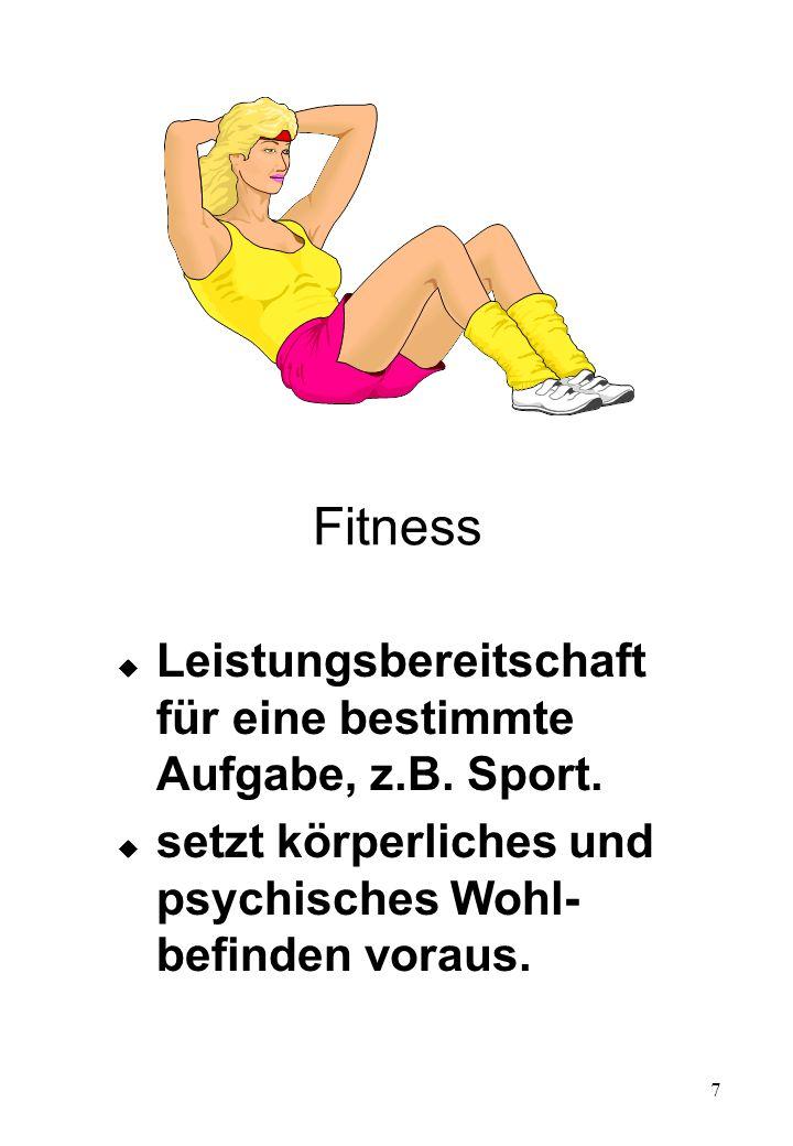 7 Fitness u Leistungsbereitschaft für eine bestimmte Aufgabe, z.B. Sport. u setzt körperliches und psychisches Wohl- befinden voraus.