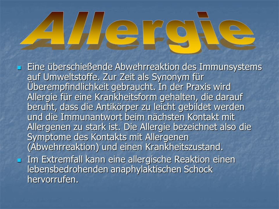 Eine überschießende Abwehrreaktion des Immunsystems auf Umweltstoffe. Zur Zeit als Synonym für Überempfindlichkeit gebraucht. In der Praxis wird Aller