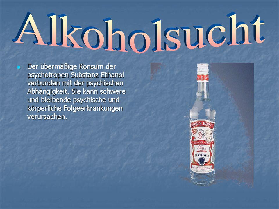 Der übermäßige Konsum der psychotropen Substanz Ethanol verbunden mit der psychischen Abhängigkeit. Sie kann schwere und bleibende psychische und körp
