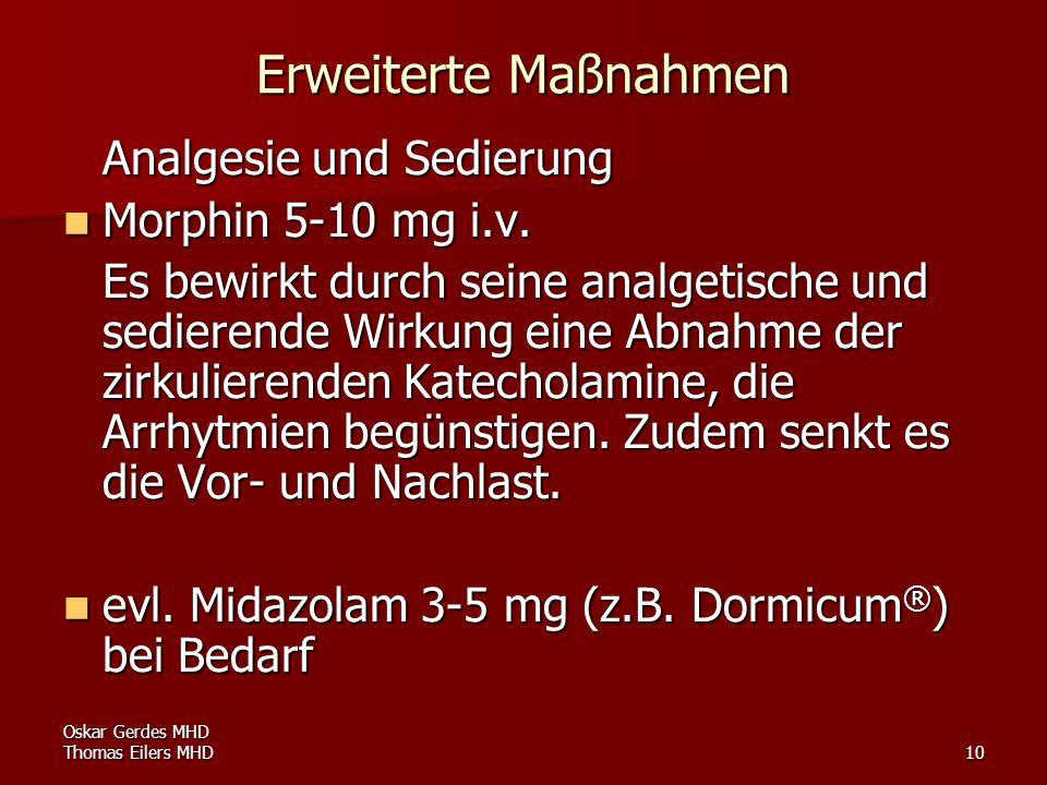 Oskar Gerdes MHD Thomas Eilers MHD10 Erweiterte Maßnahmen Analgesie und Sedierung Morphin 5-10 mg i.v. Morphin 5-10 mg i.v. Es bewirkt durch seine ana