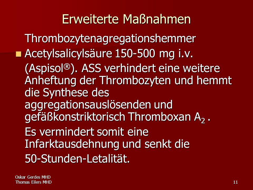 Oskar Gerdes MHD Thomas Eilers MHD11 Erweiterte Maßnahmen Thrombozytenagregationshemmer Acetylsalicylsäure 150-500 mg i.v. Acetylsalicylsäure 150-500
