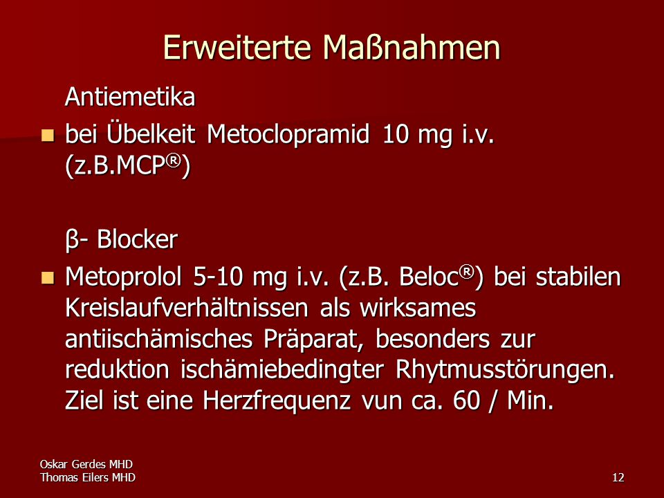 Oskar Gerdes MHD Thomas Eilers MHD12 Erweiterte Maßnahmen Antiemetika bei Übelkeit Metoclopramid 10 mg i.v. (z.B.MCP ® ) bei Übelkeit Metoclopramid 10