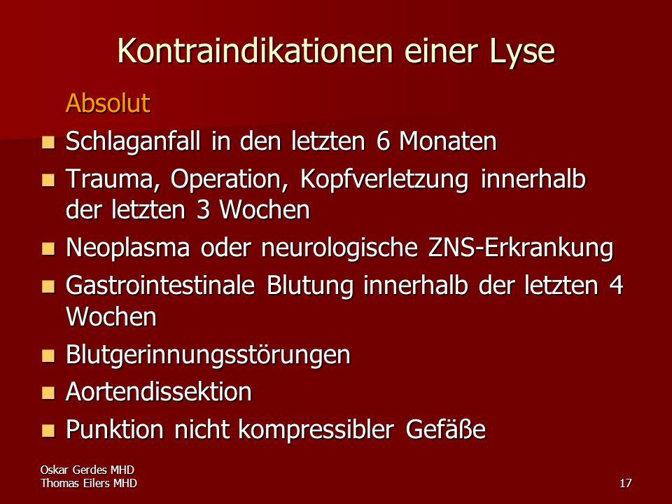Oskar Gerdes MHD Thomas Eilers MHD17 Kontraindikationen einer Lyse Absolut Schlaganfall in den letzten 6 Monaten Schlaganfall in den letzten 6 Monaten