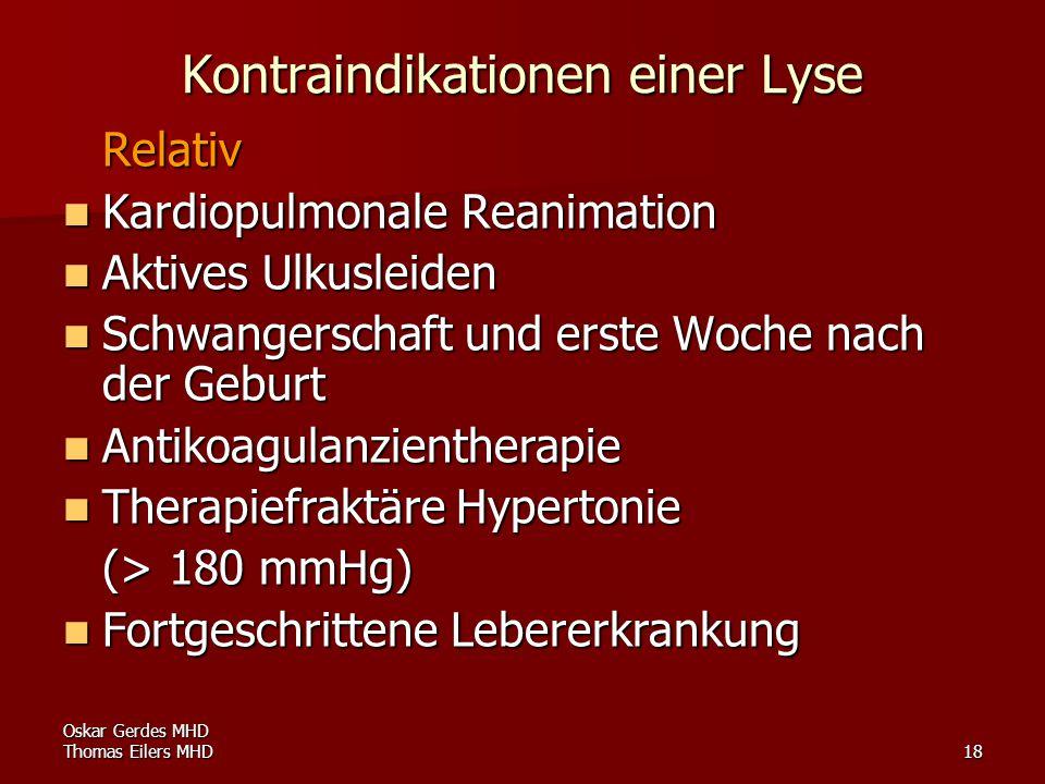 Oskar Gerdes MHD Thomas Eilers MHD18 Kontraindikationen einer Lyse Relativ Kardiopulmonale Reanimation Kardiopulmonale Reanimation Aktives Ulkusleiden
