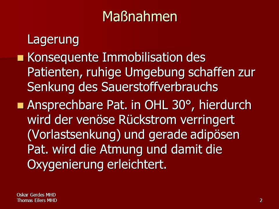 Oskar Gerdes MHD Thomas Eilers MHD2 Maßnahmen Lagerung Konsequente Immobilisation des Patienten, ruhige Umgebung schaffen zur Senkung des Sauerstoffve