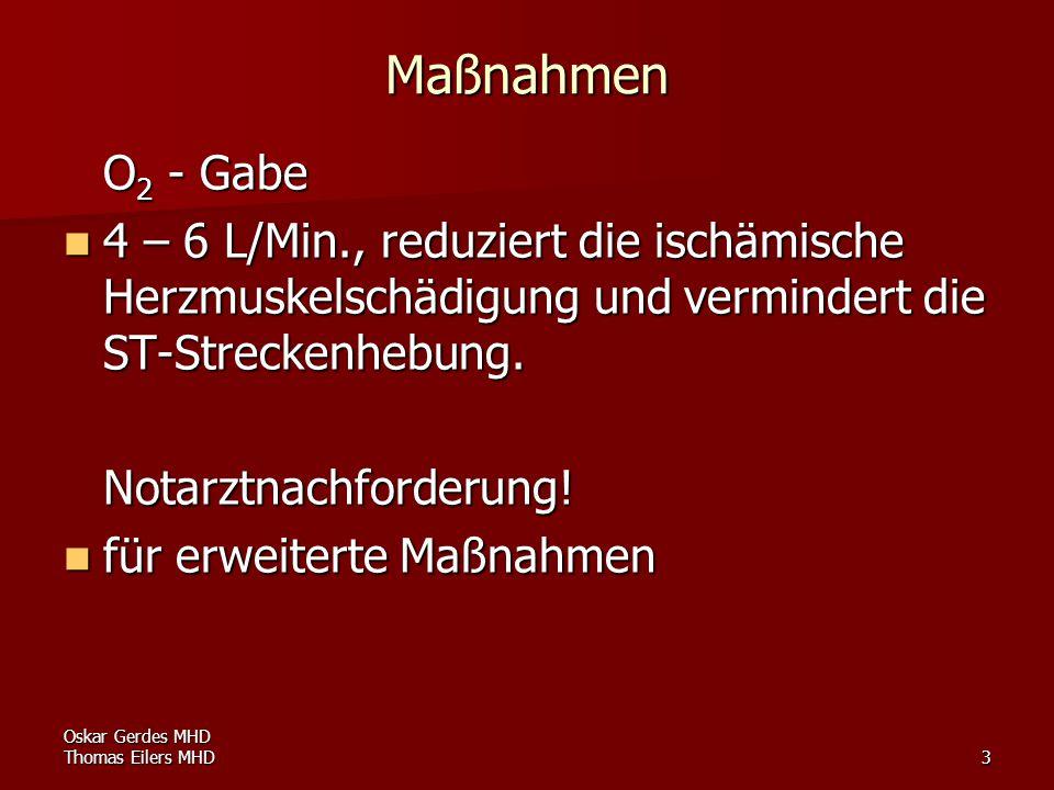 Oskar Gerdes MHD Thomas Eilers MHD3 Maßnahmen O 2 - Gabe 4 – 6 L/Min., reduziert die ischämische Herzmuskelschädigung und vermindert die ST-Streckenhe