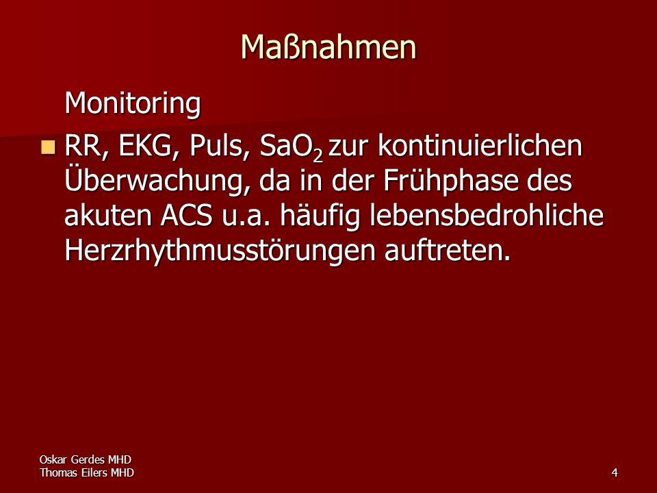 Oskar Gerdes MHD Thomas Eilers MHD4 Maßnahmen Monitoring RR, EKG, Puls, SaO 2 zur kontinuierlichen Überwachung, da in der Frühphase des akuten ACS u.a