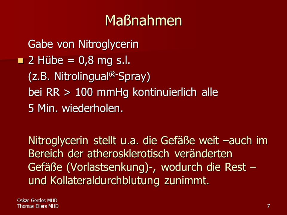 Oskar Gerdes MHD Thomas Eilers MHD7 Maßnahmen Gabe von Nitroglycerin 2 Hübe = 0,8 mg s.l. 2 Hübe = 0,8 mg s.l. (z.B. Nitrolingual ®- Spray) bei RR > 1