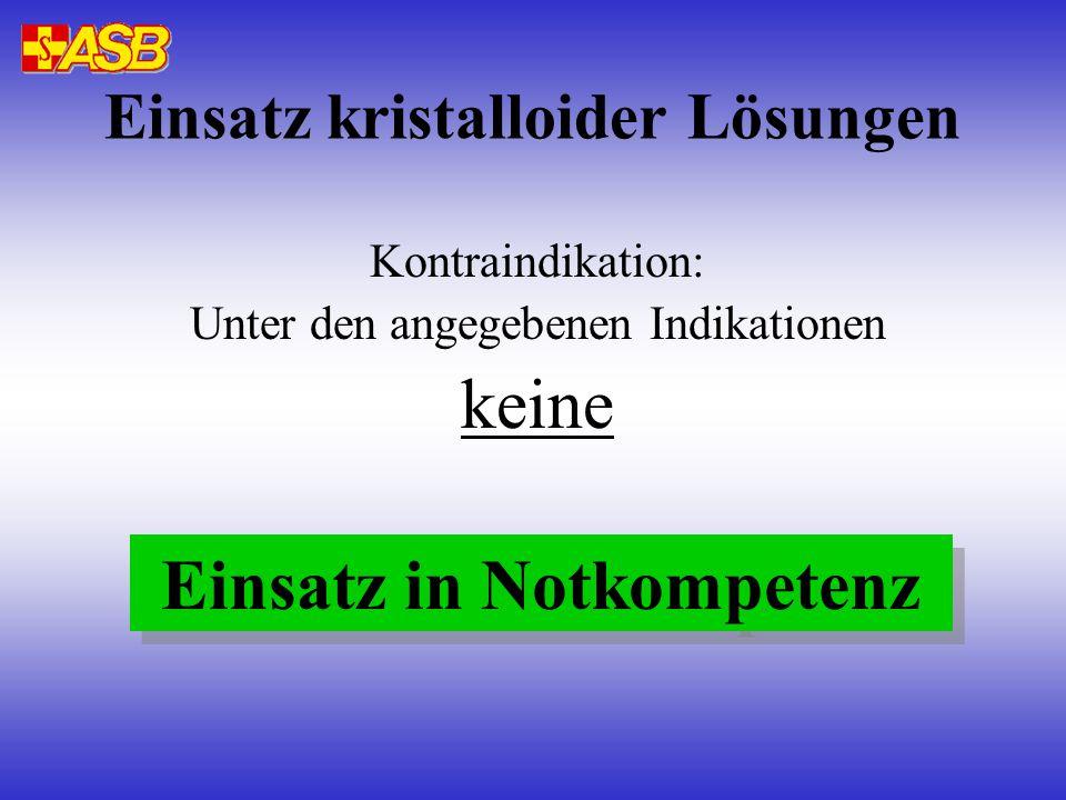 Einsatz kristalloider Lösungen Kontraindikation: Unter den angegebenen Indikationen keine Einsatz in Notkompetenz