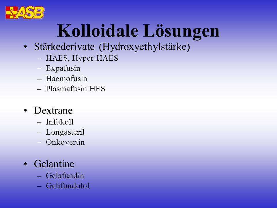 Kolloidale Lösungen Stärkederivate (Hydroxyethylstärke) –HAES, Hyper-HAES –Expafusin –Haemofusin –Plasmafusin HES Dextrane –Infukoll –Longasteril –Onk