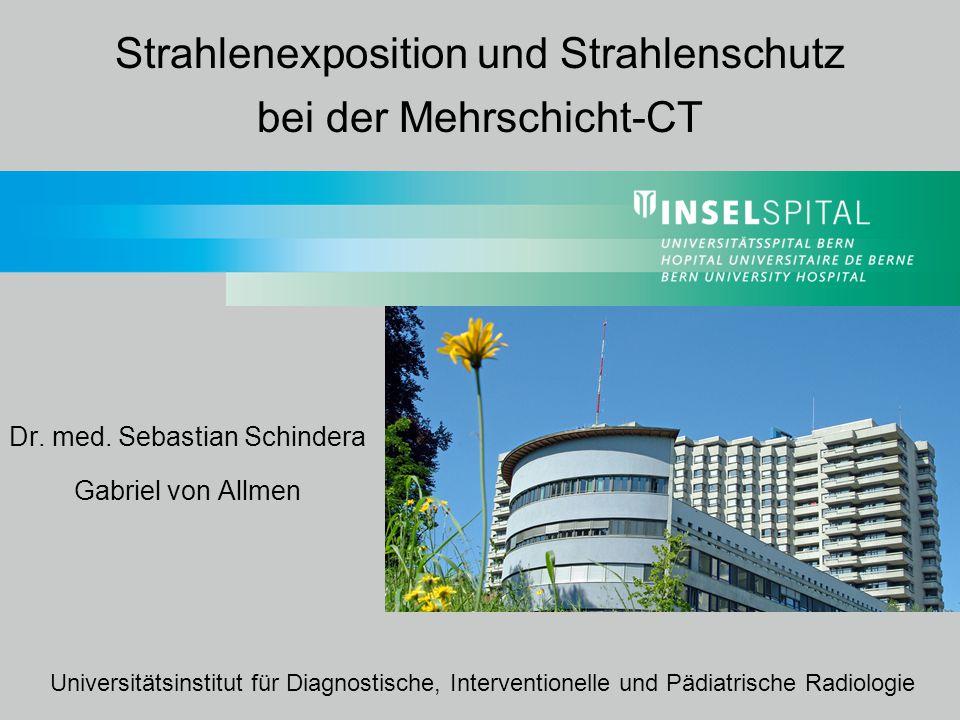 Strahlenexposition und Strahlenschutz bei der Mehrschicht-CT32 Universitätsinstitut für Diagnostische Radiologie, Inselspital Bern Regel Nr.