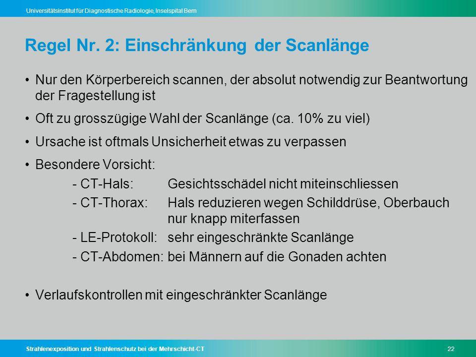 Strahlenexposition und Strahlenschutz bei der Mehrschicht-CT22 Universitätsinstitut für Diagnostische Radiologie, Inselspital Bern Regel Nr. 2: Einsch