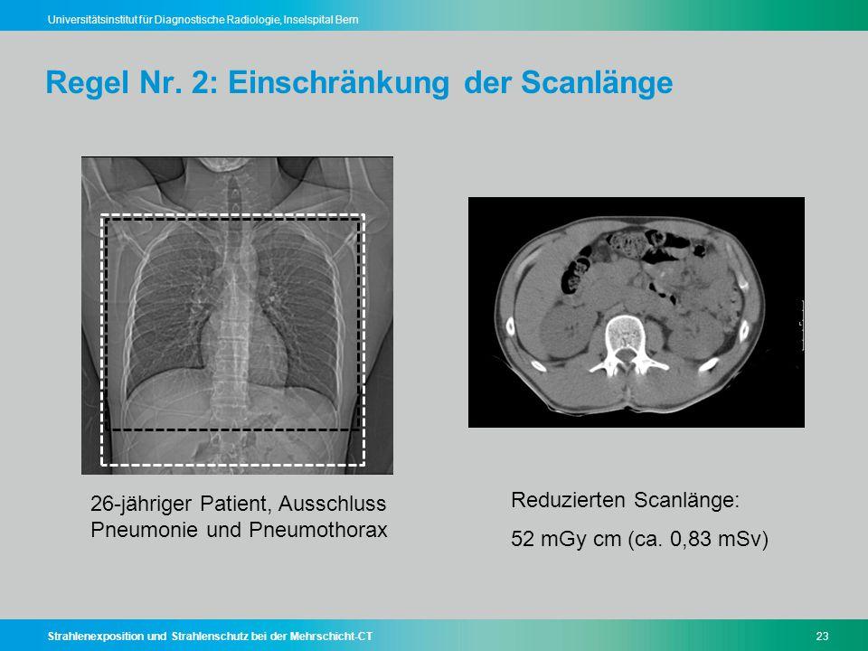 Strahlenexposition und Strahlenschutz bei der Mehrschicht-CT23 Universitätsinstitut für Diagnostische Radiologie, Inselspital Bern Regel Nr. 2: Einsch